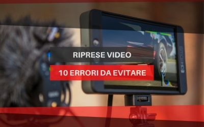 Riprese video: 10 errori da evitare