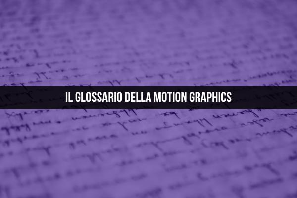 Il glossario della motion graphics