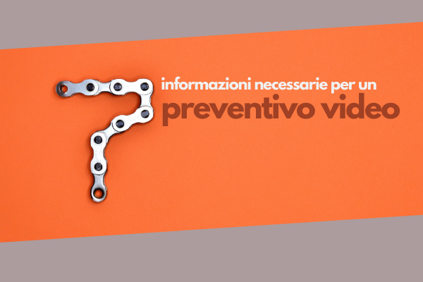 Le 7 informazioni necessarie per un preventivo video