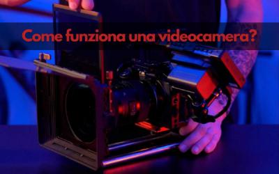 Tutto quello che devi sapere della tua videocamera