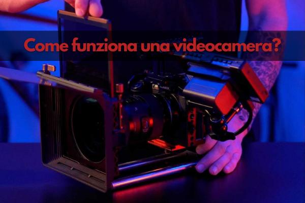 Come funziona una videocamera