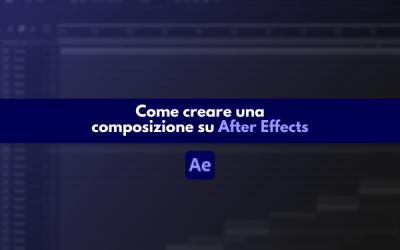 Come creare una composizione su After Effects