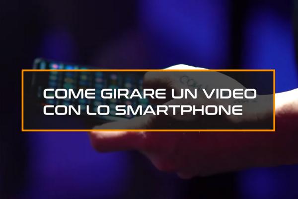 Come girare un video con il proprio smartphone