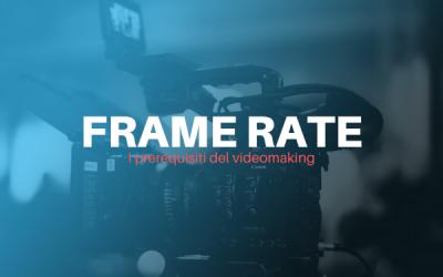 Prerequisiti del videomaking: il Frame Rate