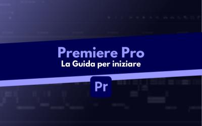 Premiere Pro: la Guida gratuita per iniziare