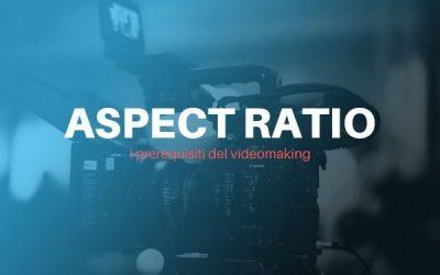 Prerequisiti del videomaking: l'Aspect Ratio